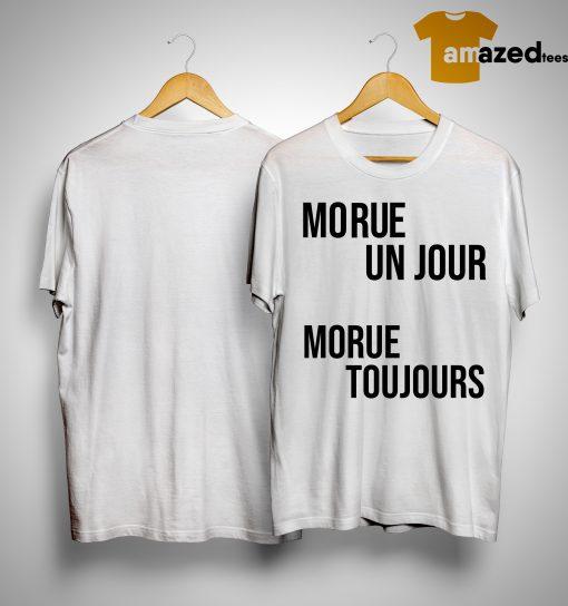 Morue Un Jour Morue Toujours Shirt