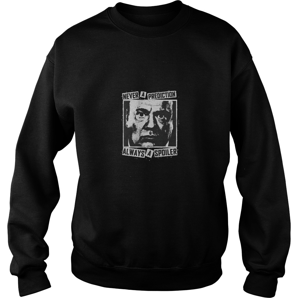 Never A Prediction Always A Spoiler Sweater