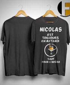 Nicolas Est Toujours En Retard Sauf Pour L'apéro Shirt