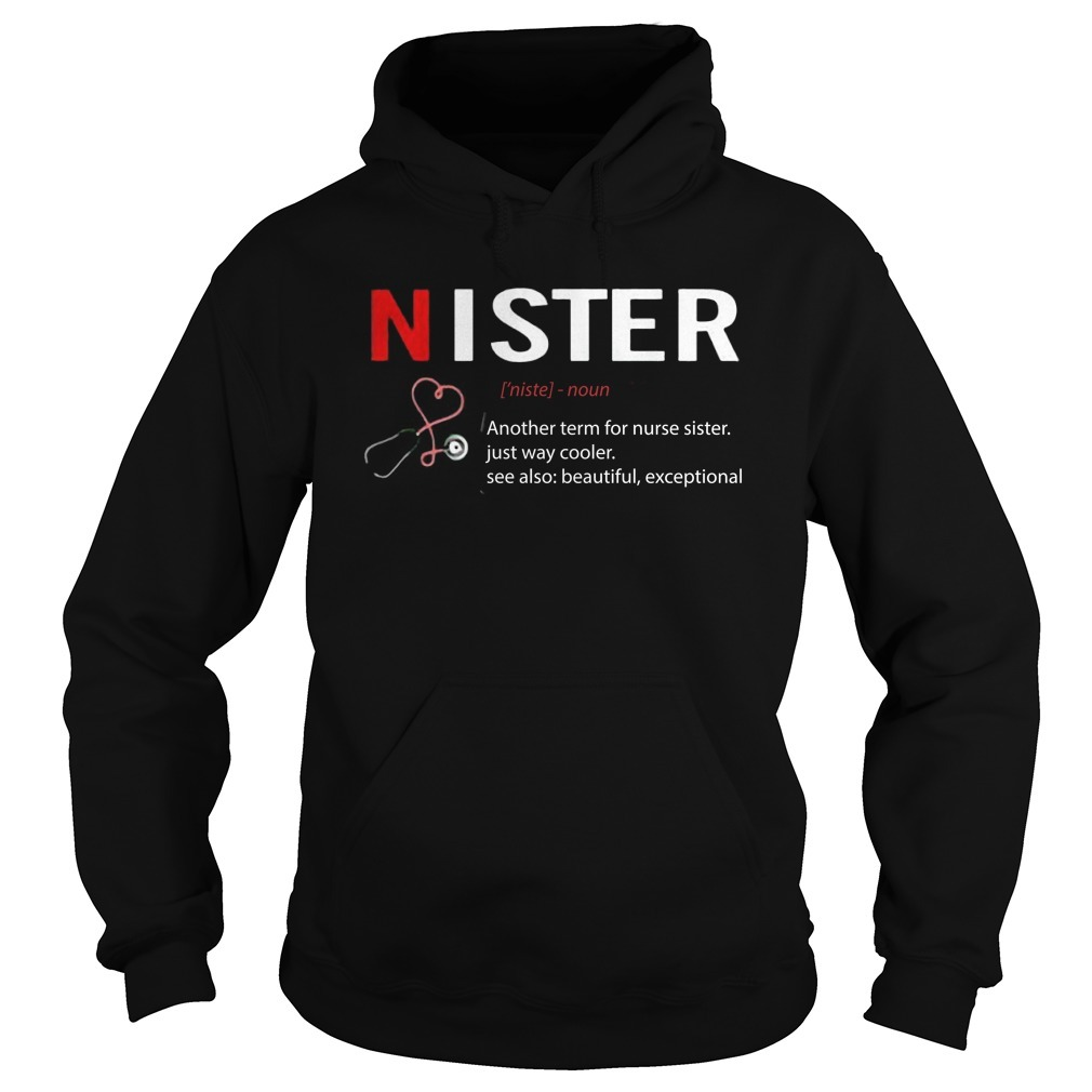 Nister Definition Another Term For Nurse Sister Just Way Cooler Hoodie