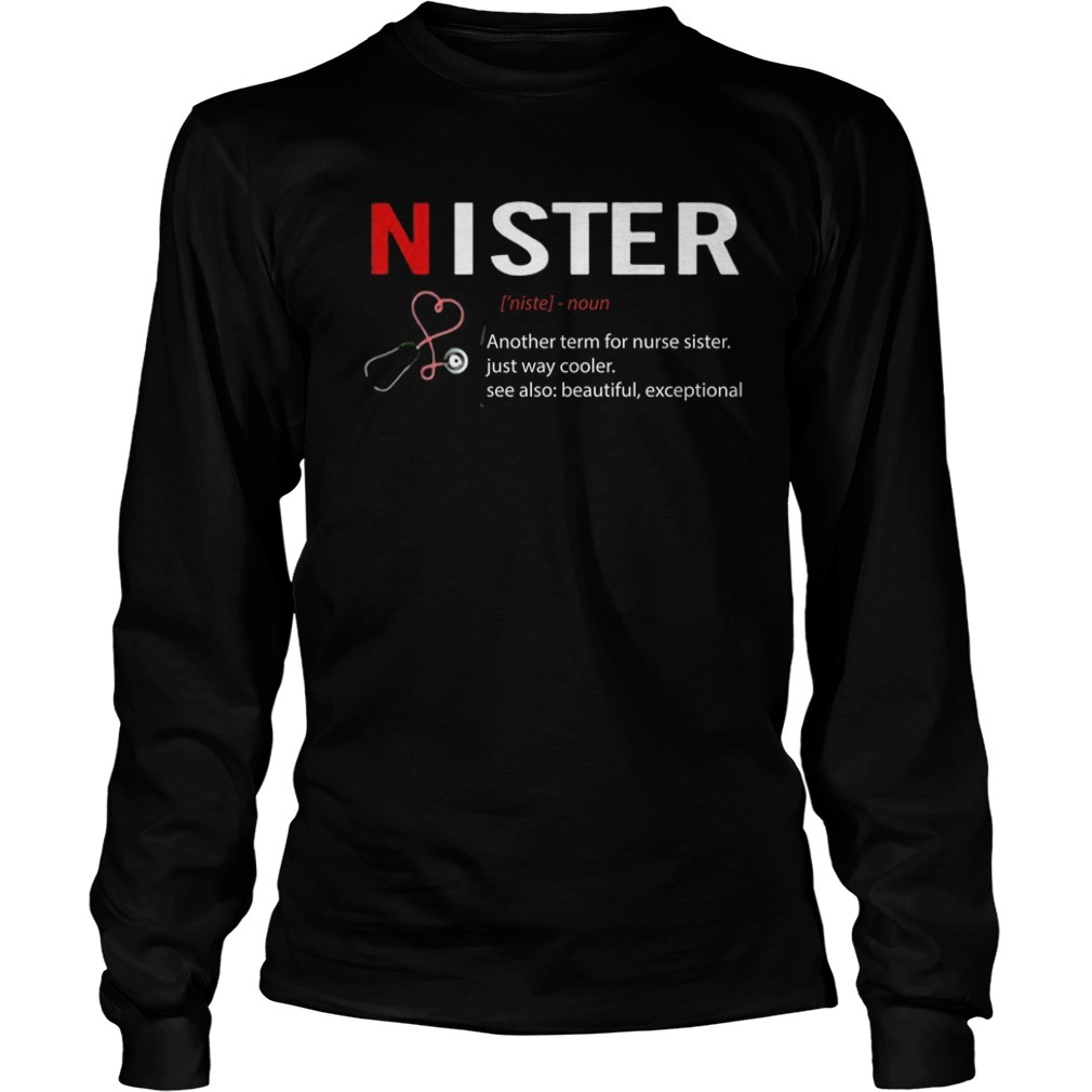 Nister Definition Another Term For Nurse Sister Just Way Cooler Longsleeve Tee