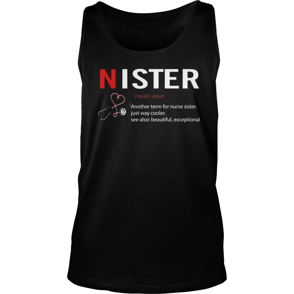 Nister Definition Another Term For Nurse Sister Just Way Cooler Tank Top