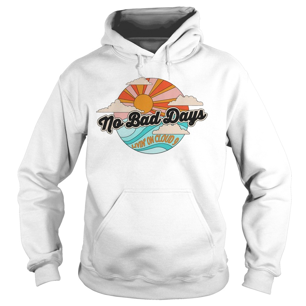 No Bad Days Living On Cloud 9 Hoodie