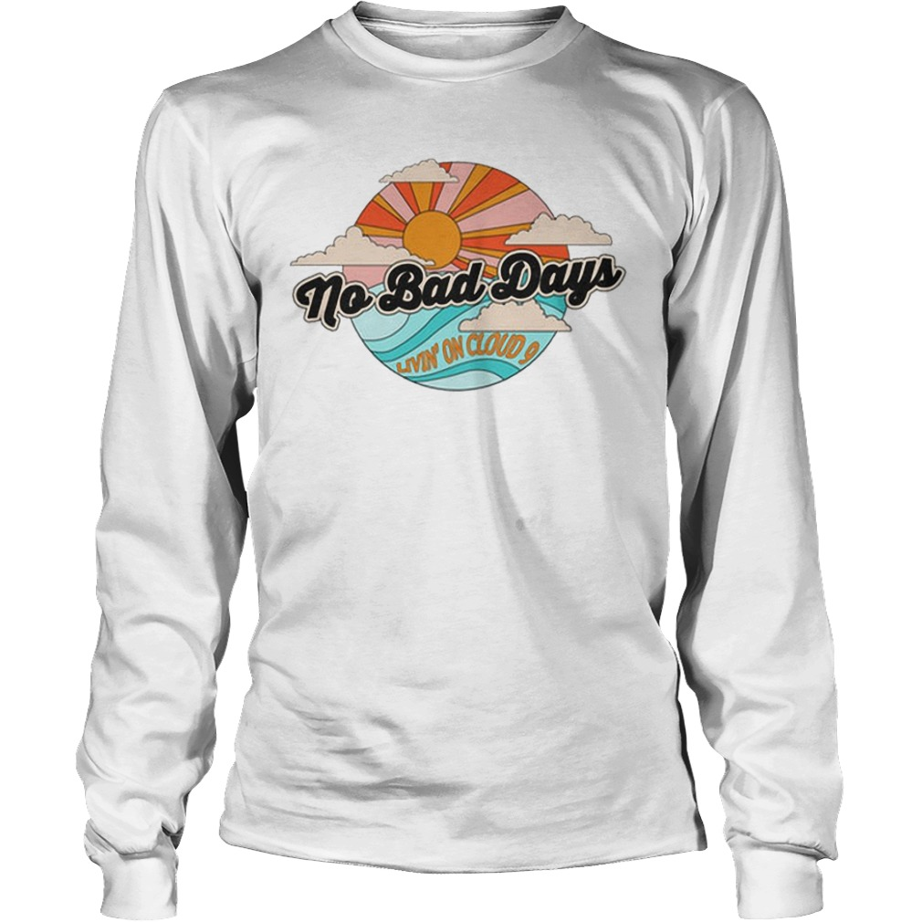 No Bad Days Living On Cloud 9 Longsleeve Tee