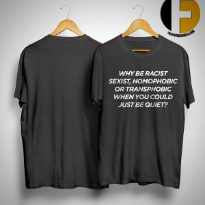 North Carolina Student Why Be Racist Sexist Homophobic Shirt
