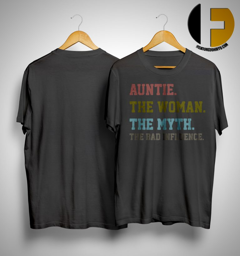Official Auntie The Woman The Myth The Bad Influence Shirt