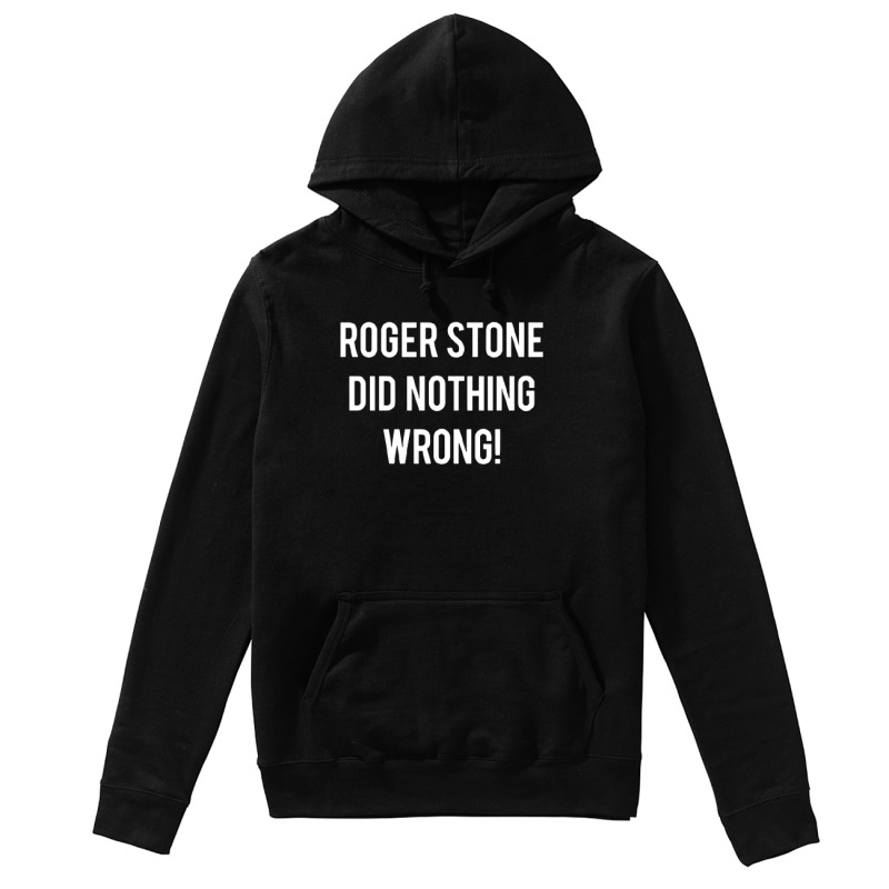 Roger Stone's Arrest Roger Stone Did Nothing Wrong Hoodie