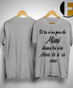 Si Tu N'as Pas De MiMi Dans Ta Vie Alors Tu N'as Rien Shirt