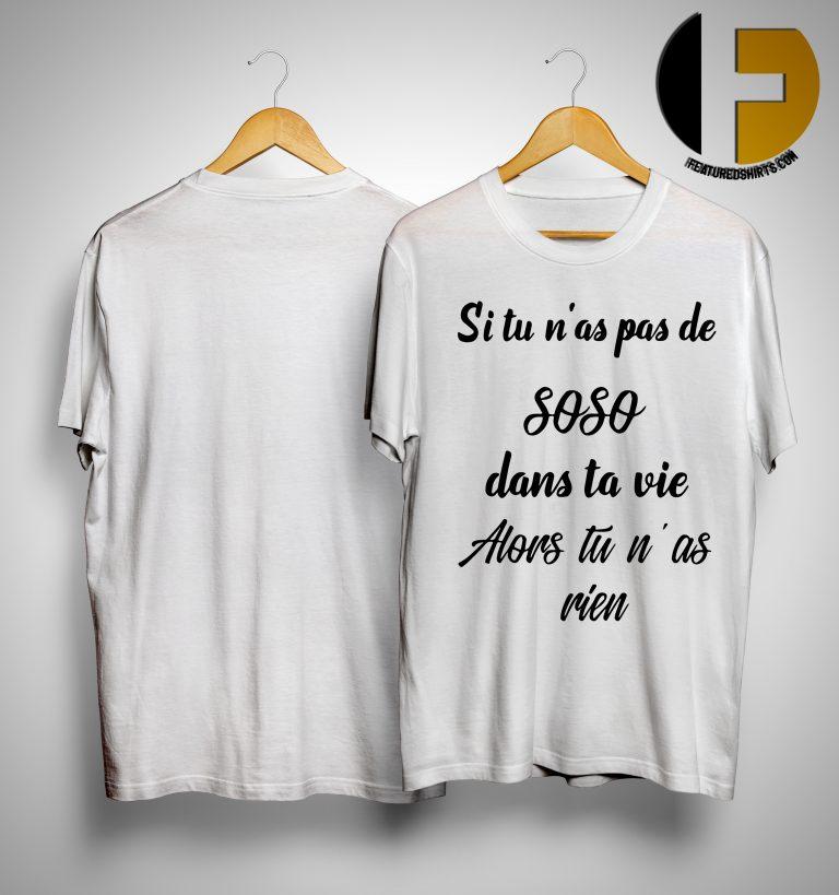 Si Tu N'as Pas De SOSO Dans Ta Vie Alors Tu N'as Rien Shirt