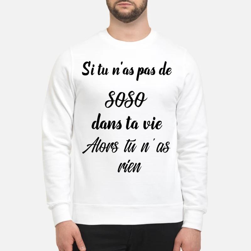 Si Tu N'as Pas De SOSO Dans Ta Vie Alors Tu N'as Rien Sweater