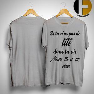 Si Tu N'as Pas De TiTi Dans Ta Vie Alors Tu N'as Rien Shirt