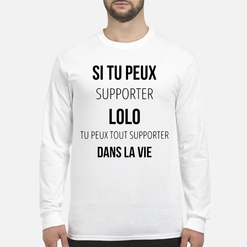 Si Tu Peux Supporter Lolo Tu Peux Tout Supporter Dans La Vie Longsleeve Tee