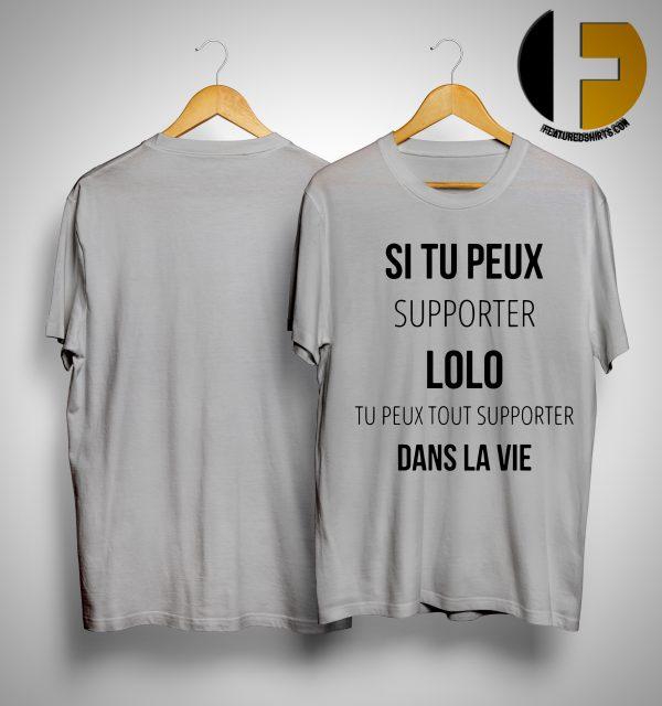 Si Tu Peux Supporter Lolo Tu Peux Tout Supporter Dans La Vie Shirt