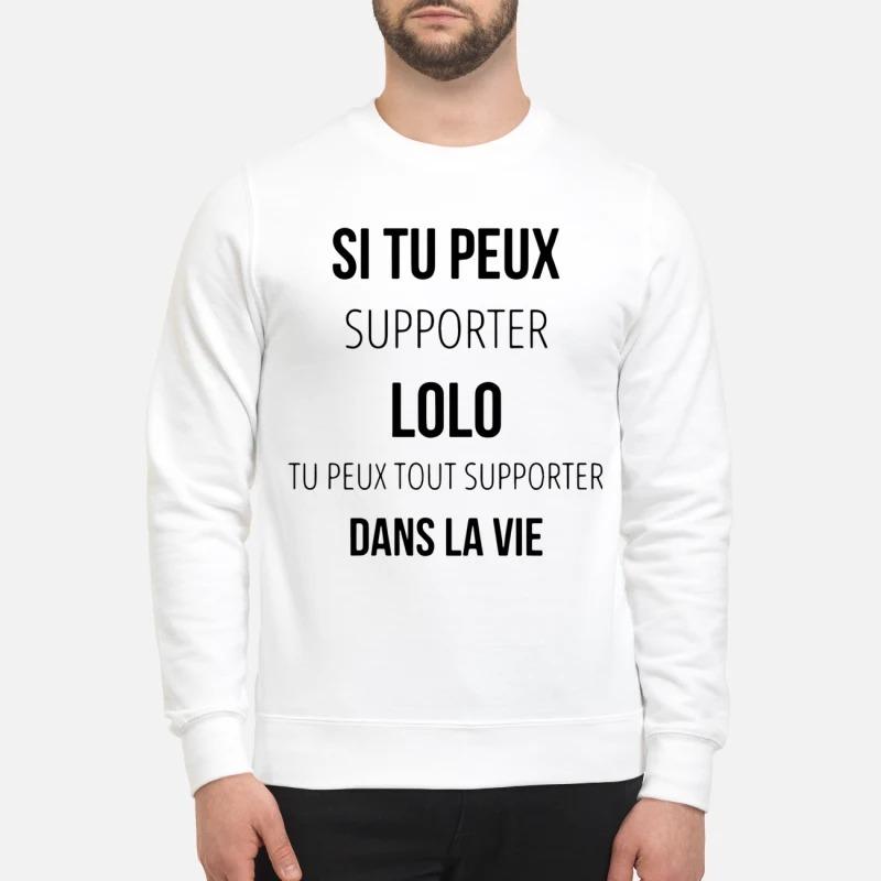Si Tu Peux Supporter Lolo Tu Peux Tout Supporter Dans La Vie Sweater