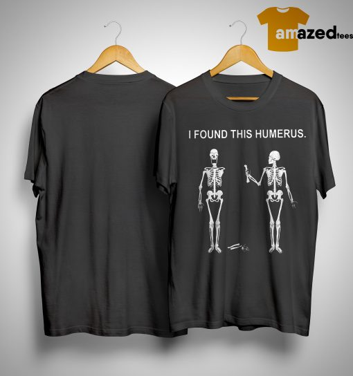 Skellington I Found This Humerus Shirt