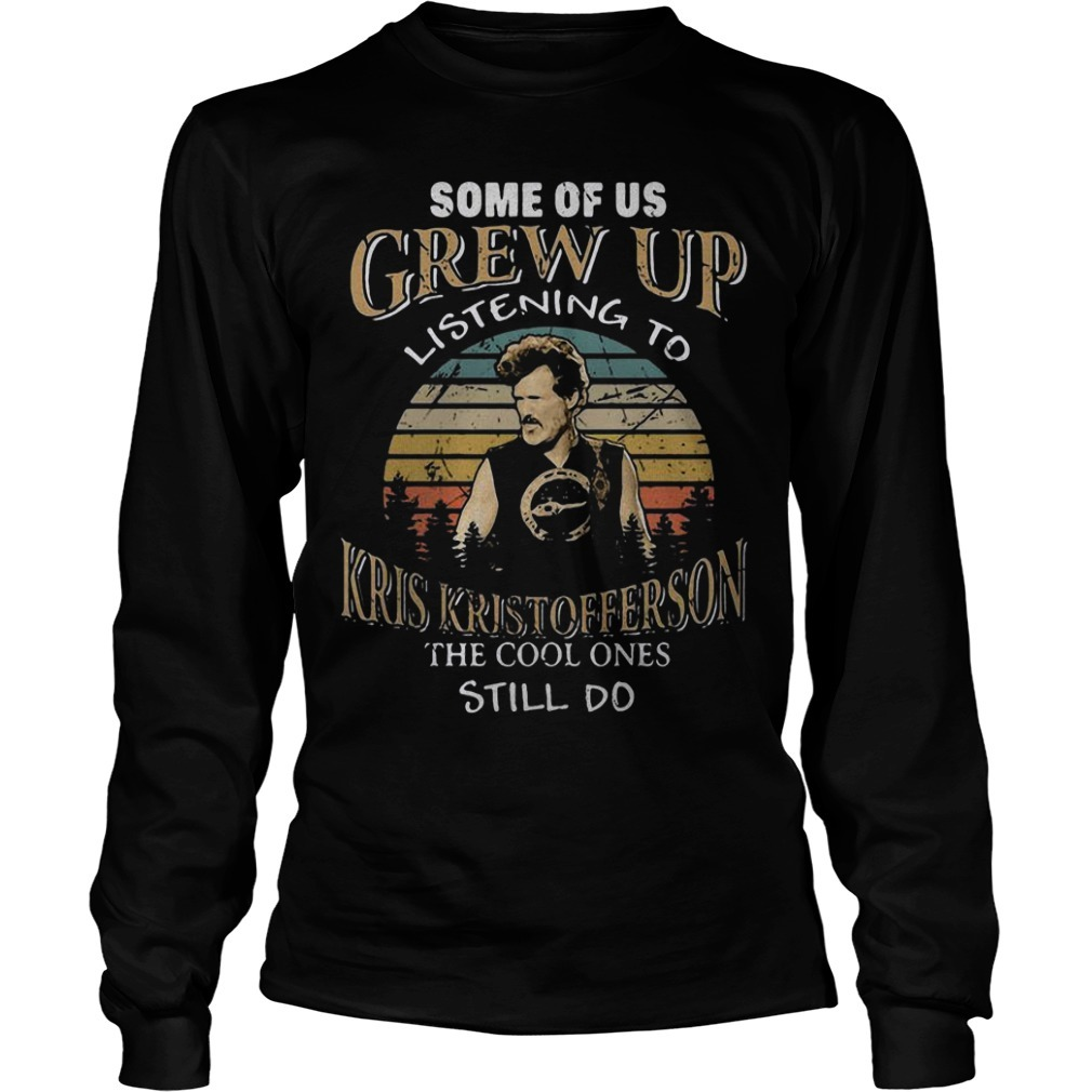 Some Of Us Grew Up Listening To Kris Kristofferson The Cool Ones Still Do Long Sleeve Tee