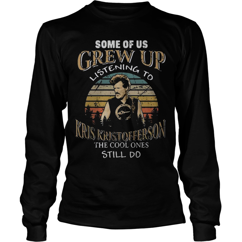 Some Of Us Grew Up Listening To Kris Kristofferson The Cool Ones Still Do Longsleeve Tee
