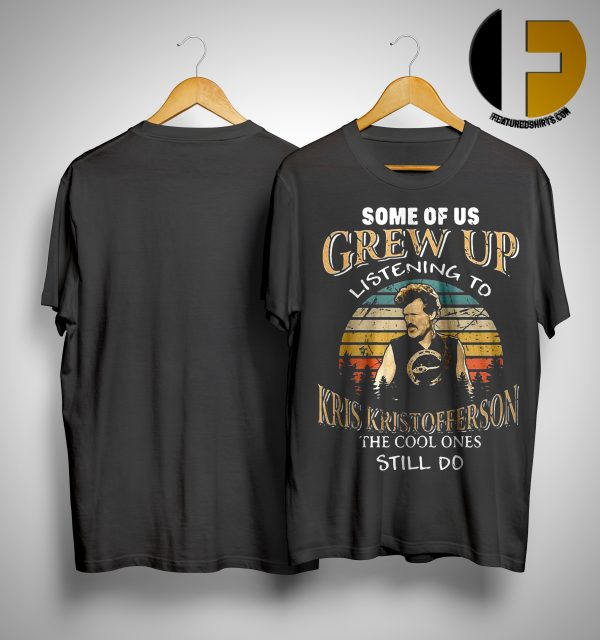 Some Of Us Grew Up Listening To Kris Kristofferson The Cool Ones Still Do Shirt