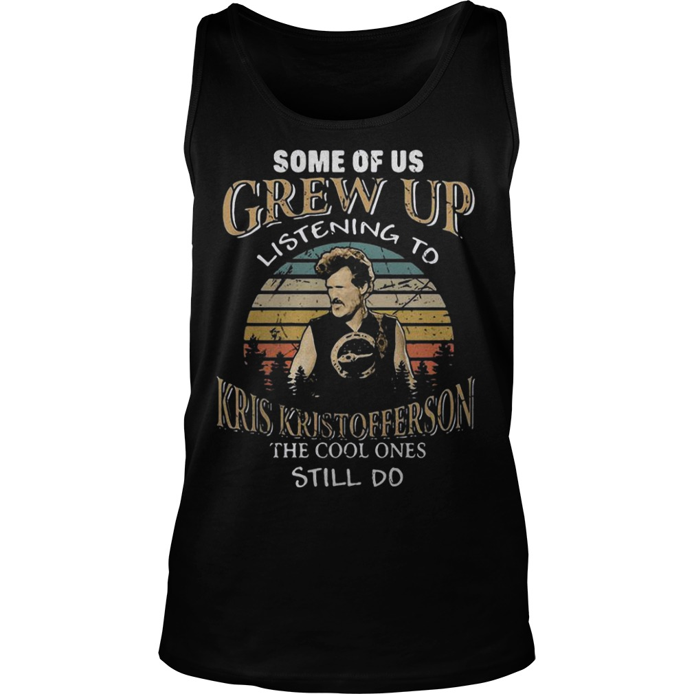 Some Of Us Grew Up Listening To Kris Kristofferson The Cool Ones Still Do Tank Top