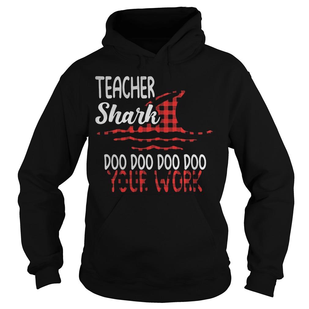 Teacher Shark Doo Doo Doo Doo Your Work Hoodie