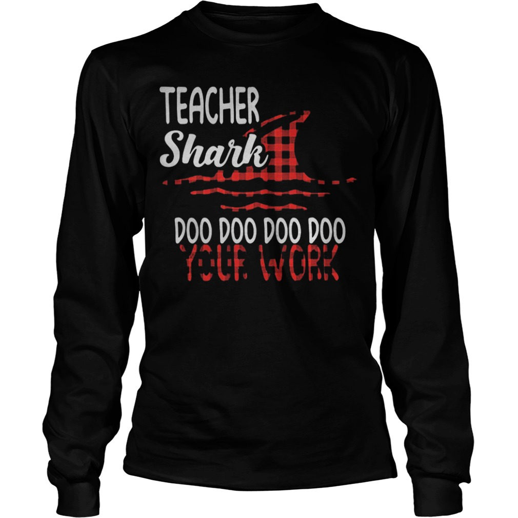 Teacher Shark Doo Doo Doo Doo Your Work Longsleeve Tee