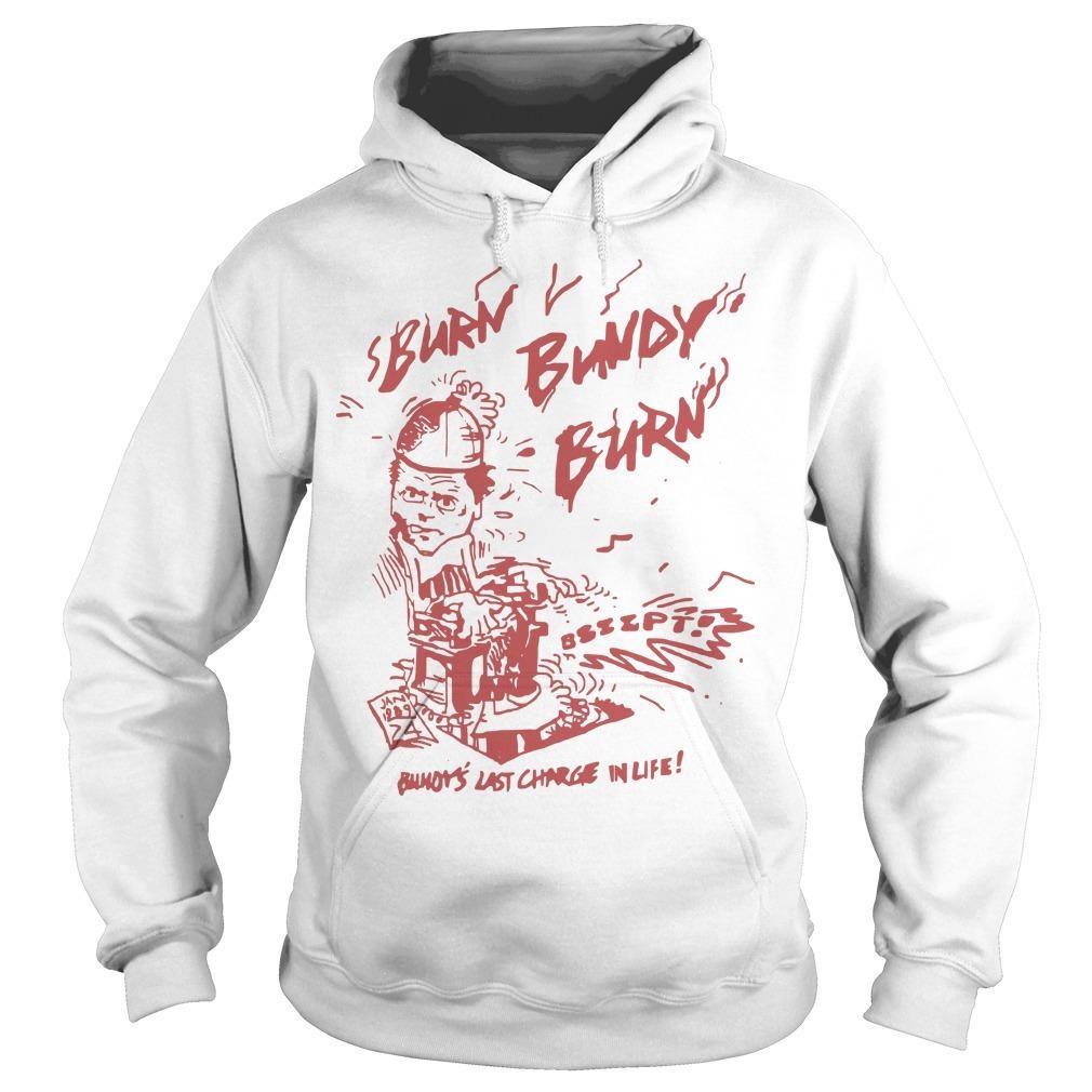 Ted Bundy Original Burn Bundy Burn Hoodie