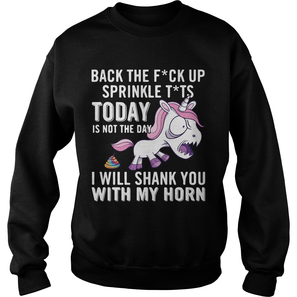 Unicorn Back The Fuck Up Sprinkle Tits Today Is Not The Day I Will Shank You With My Horn Sweater