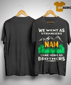 We Went As Strangers Nam Came Home As Brothers Shirt