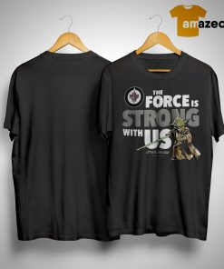 Winnipeg Jets The Force Is Strong With Us Star Wars Shirt