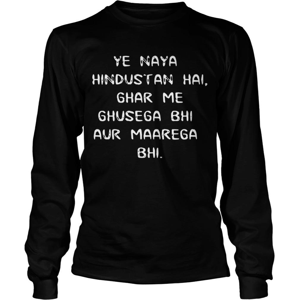 Ye Naya Hindustan Hal Ghar Me Ghusega Bahi Aur Maarega Bhi Longsleeve Tee