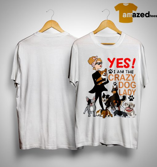 Yes I'm The Crazy Dog Lady Shirt