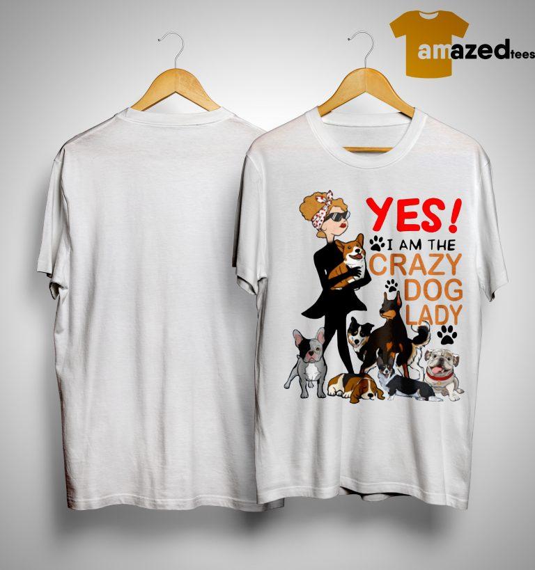 Yes I'm The Crazy Dog Lady Shirt