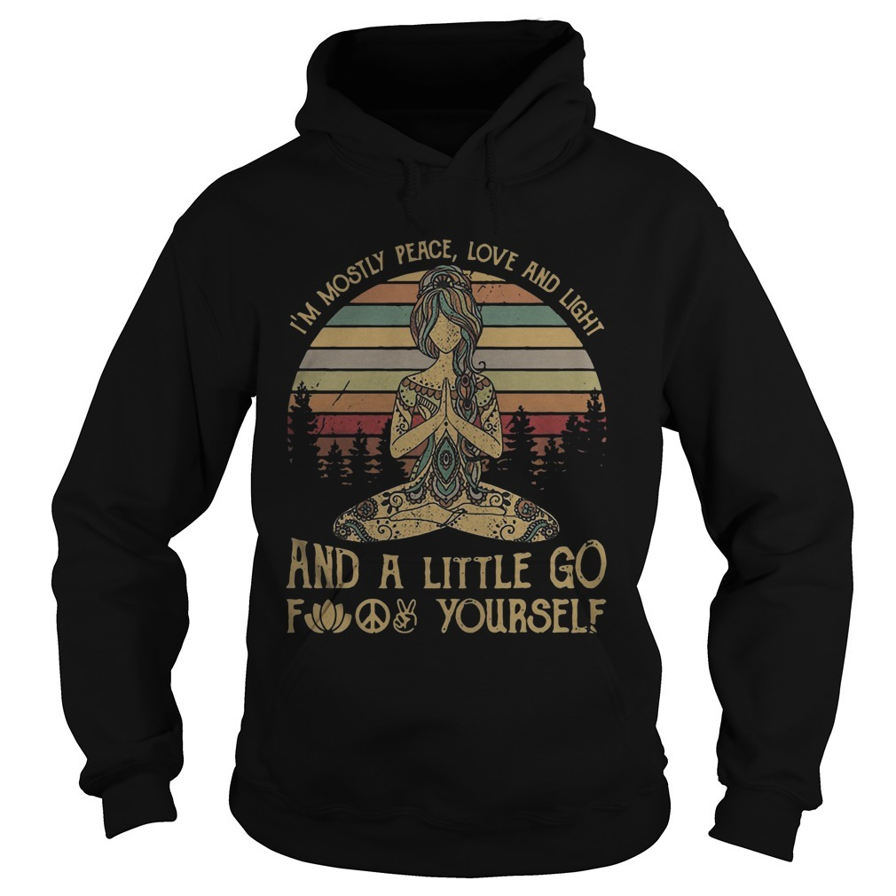 Yoga Girl I'm Mostly Peace Love And Light And A Little Go Fuck Yourself Sunset Hoodie