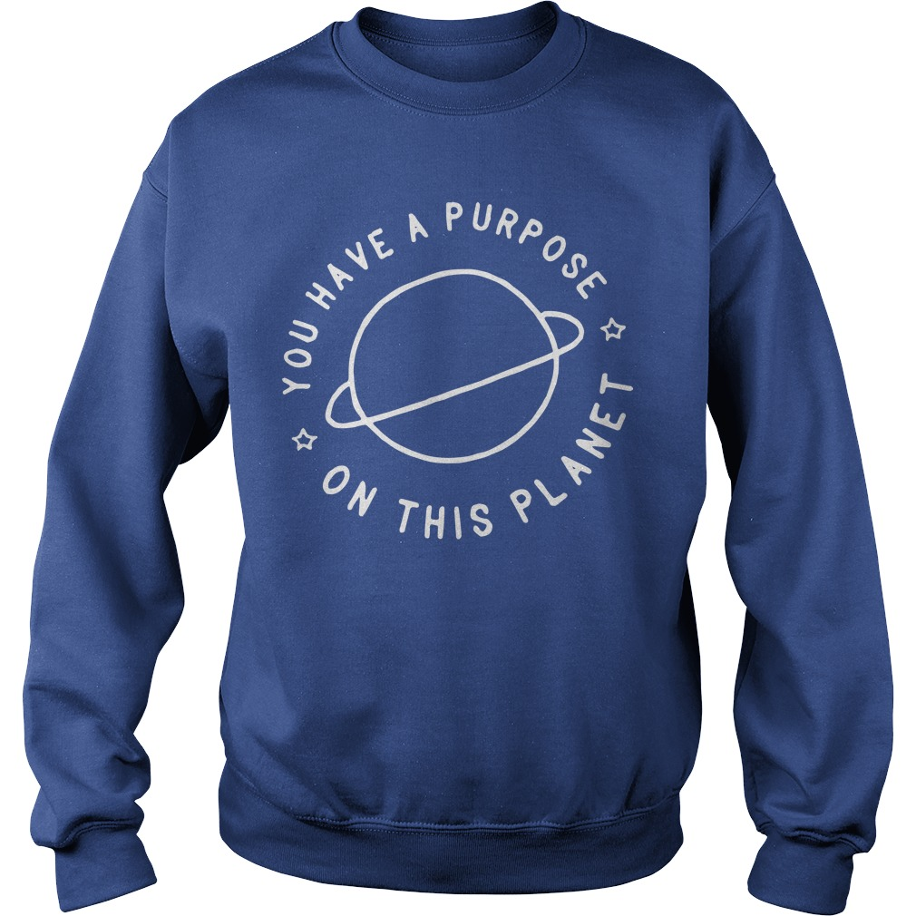 You Have A Purpose On This Planet Sweater