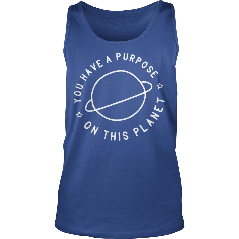 You Have A Purpose On This Planet Tank Top