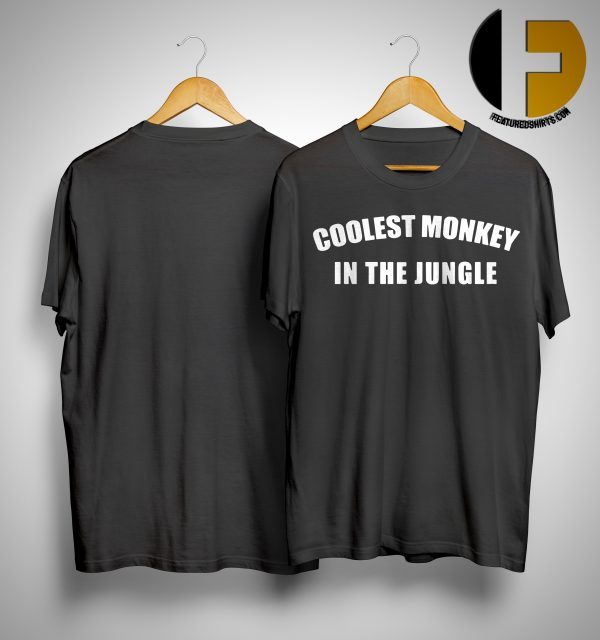 Coolest Monkey In The Jungle Shirt