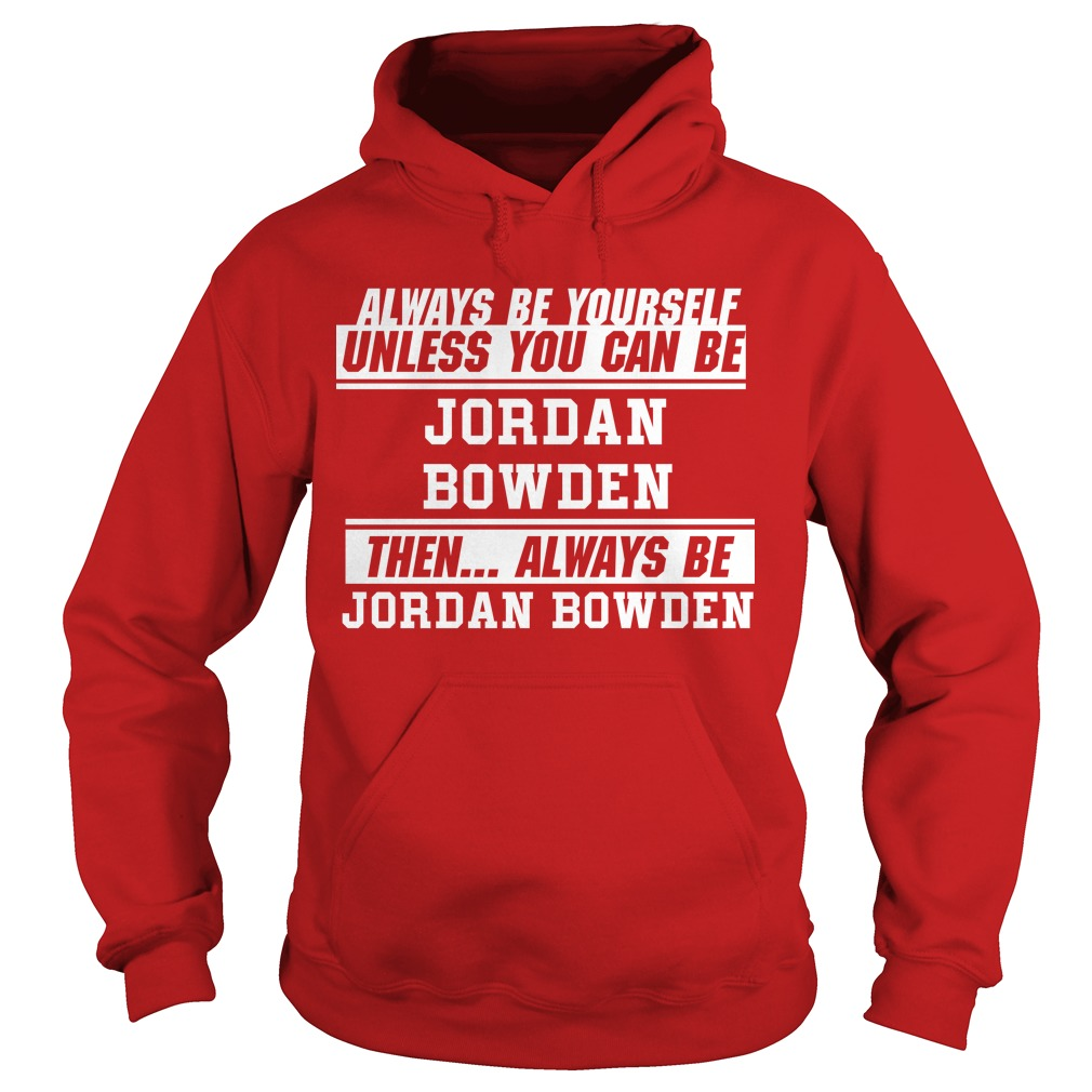 Always Be Yourself Unless You Can Be Jordan Bowden Then Always Jordan Bowden Hoodie