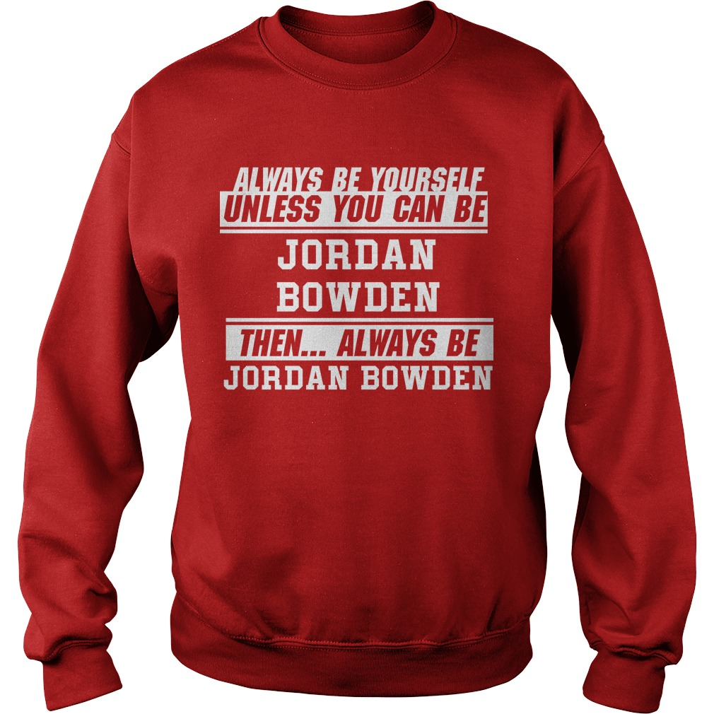 Always Be Yourself Unless You Can Be Jordan Bowden Then Always Jordan Bowden Sweater
