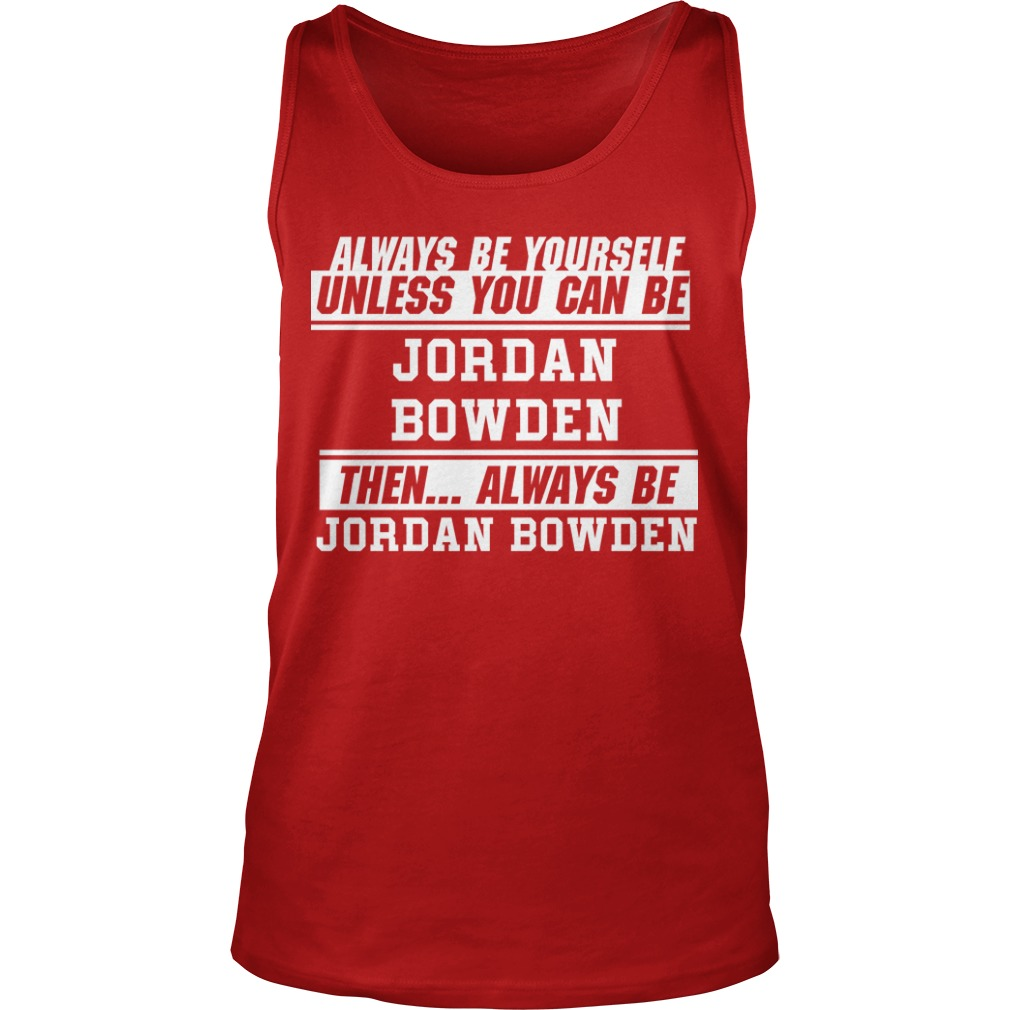 Always Be Yourself Unless You Can Be Jordan Bowden Then Always Jordan Bowden Tank Top