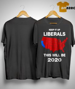 American Keep It Up Liberals This Will Be 2020 ShirtAmerican Keep It Up Liberals This Will Be 2020 Shirt