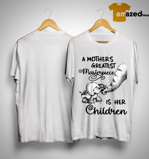 Baby Elephant A Mother's Greatest Masterpiece Is Her Children Shirt