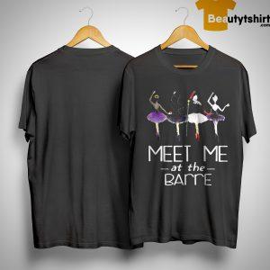 Ballet Meet Me At The Barre Shirt