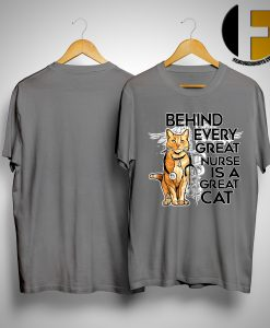Behind Every Great Nurse Is A Great Cat Shirt