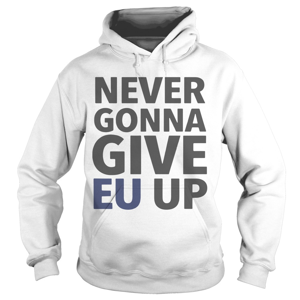 Brexit March London Never Gonna Give EU Up Hoodie