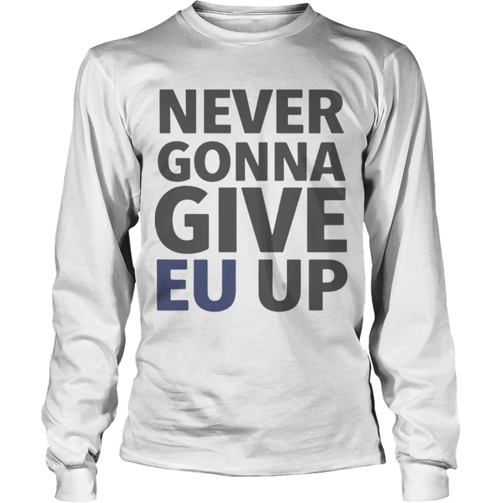Brexit March London Never Gonna Give EU Up Longsleeve Tee