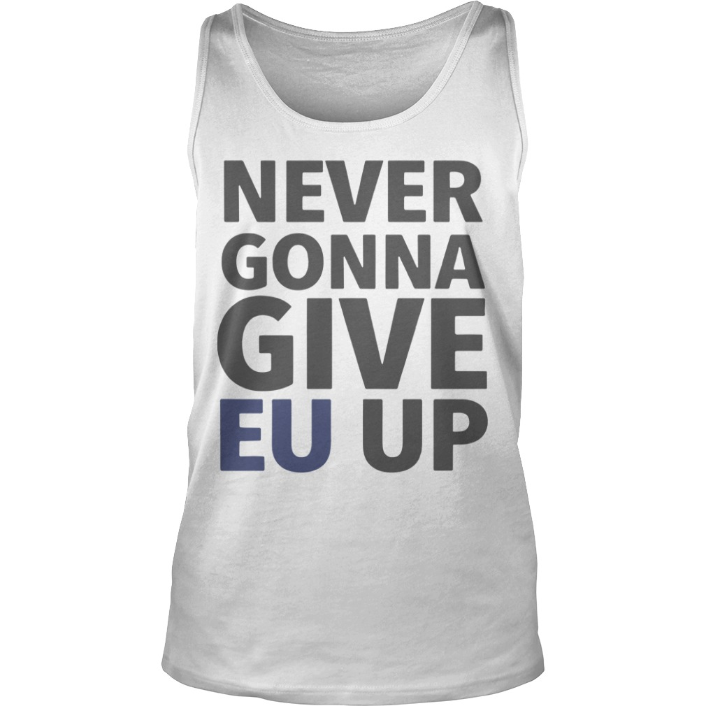 Brexit March London Never Gonna Give EU Up Tank Top