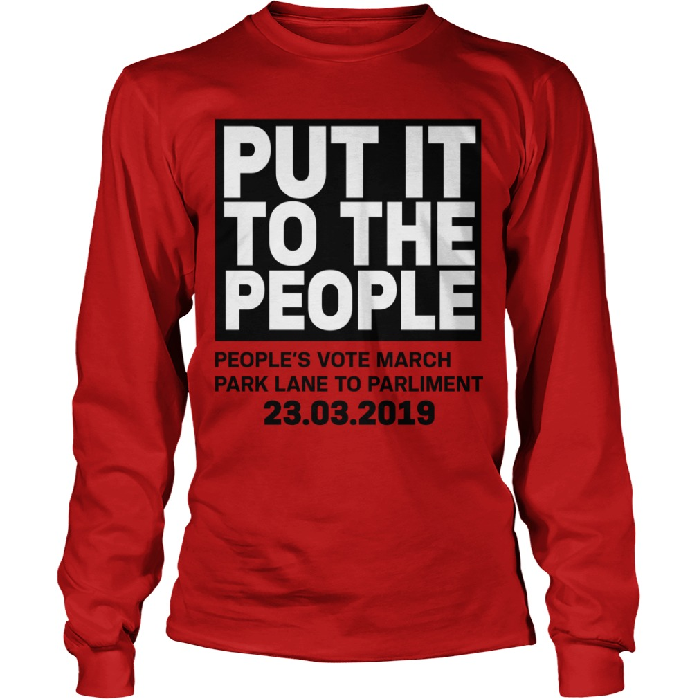 Brexit March Put It To The People People's Vote March Longsleeve Tee