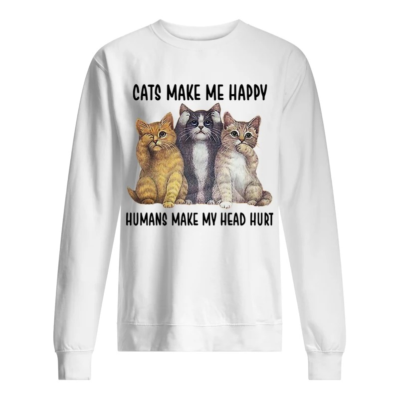 Cats Make Me Happy Humans Make My Head Hurt Sweater