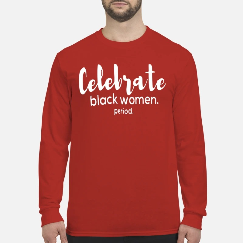 Celebrate Black Women Period Longsleeve Tee