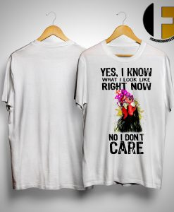 Chicken Rooster Yes I Know What I Look Like Right Now No I Don't Care Shirt